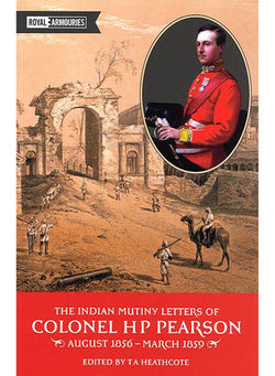 The Indian Mutiny letters of Colonel HP Pearson August 1856 to March 1859
