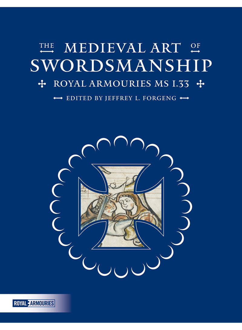 The Medieval Art of Swordsmanship: Royal Armouries MS I.33