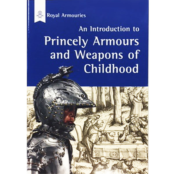 An Introduction to Princely Armours and Weapons of Childhood