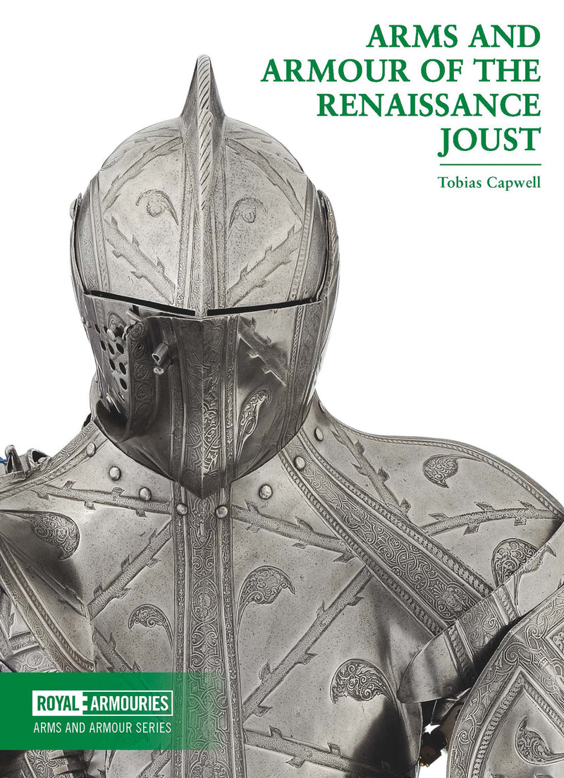 Arms and Armour of the Renaissance Joust by Tobias Capwell