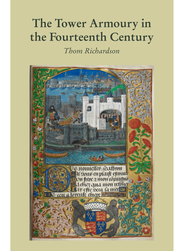The Tower Armoury in the Fourteenth Century  by Thom Richardson