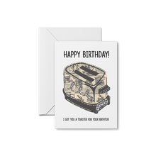 Load image into Gallery viewer, I Got You A Toaster! - Happy Birthday Card