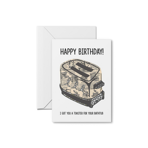 I Got You A Toaster! - Happy Birthday Card