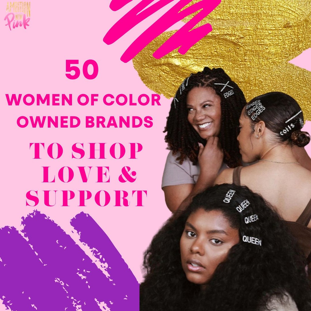 Ambition Is The New Pink Women's History Month Shopping Guide| 50 Women of Color Owned Brands to Shop Love Support