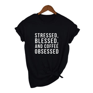 """Stressed, Blessed and Coffee Obsessed"" T-shirts"