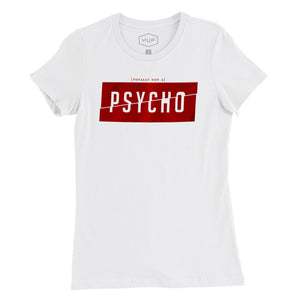[totally not a] PSYCHO — women's favorite cut