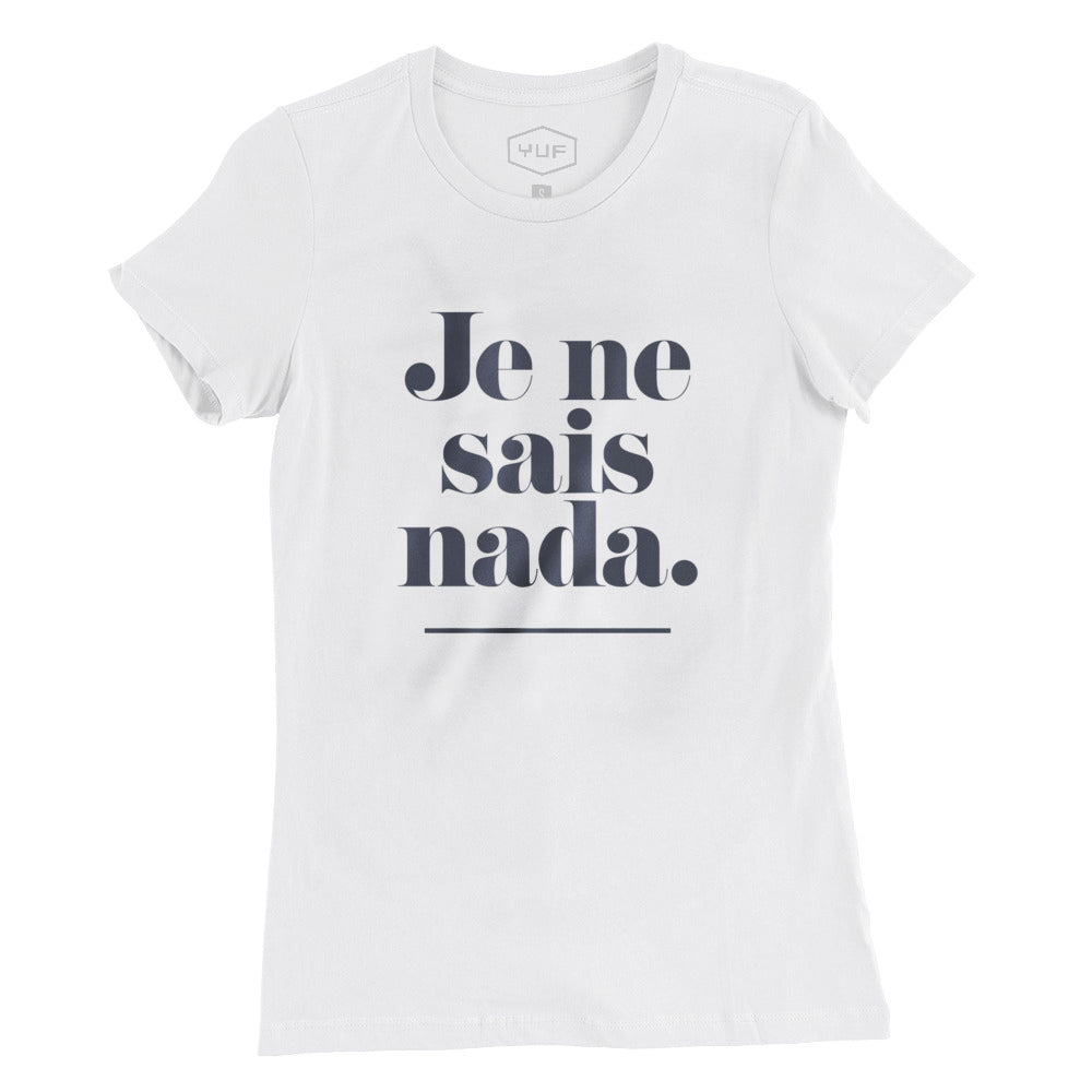 "A classic cut ladies t-shirt in white, with an elegant but bold sarcastic typographic message, ironically and humorously mixing French and Spanish. It reads ""Je ne sais nada,"" or ""I don't know anything."" By the fashion brand YUF, from wolfsaint.net"