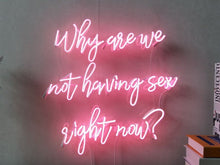 Why are we not having sex right now? Neon Sign