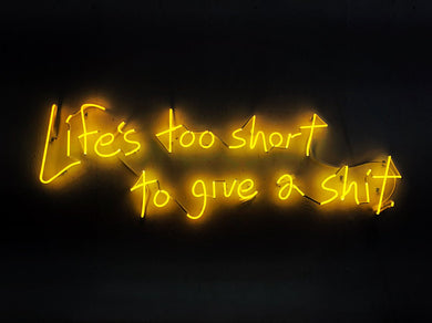 Life's Too Short to Give a Shit Neon Sign