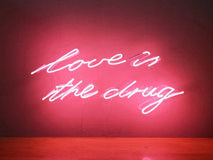 Love is the Drug Neon Sign
