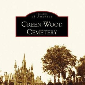 Images of America: Green-Wood Cemetery