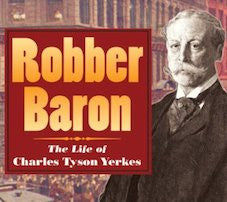 Robber Baron: The Life of Charles Tyson Yerkes