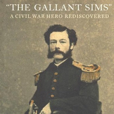 The Gallant Sims: A Civil War Hero Rediscovered