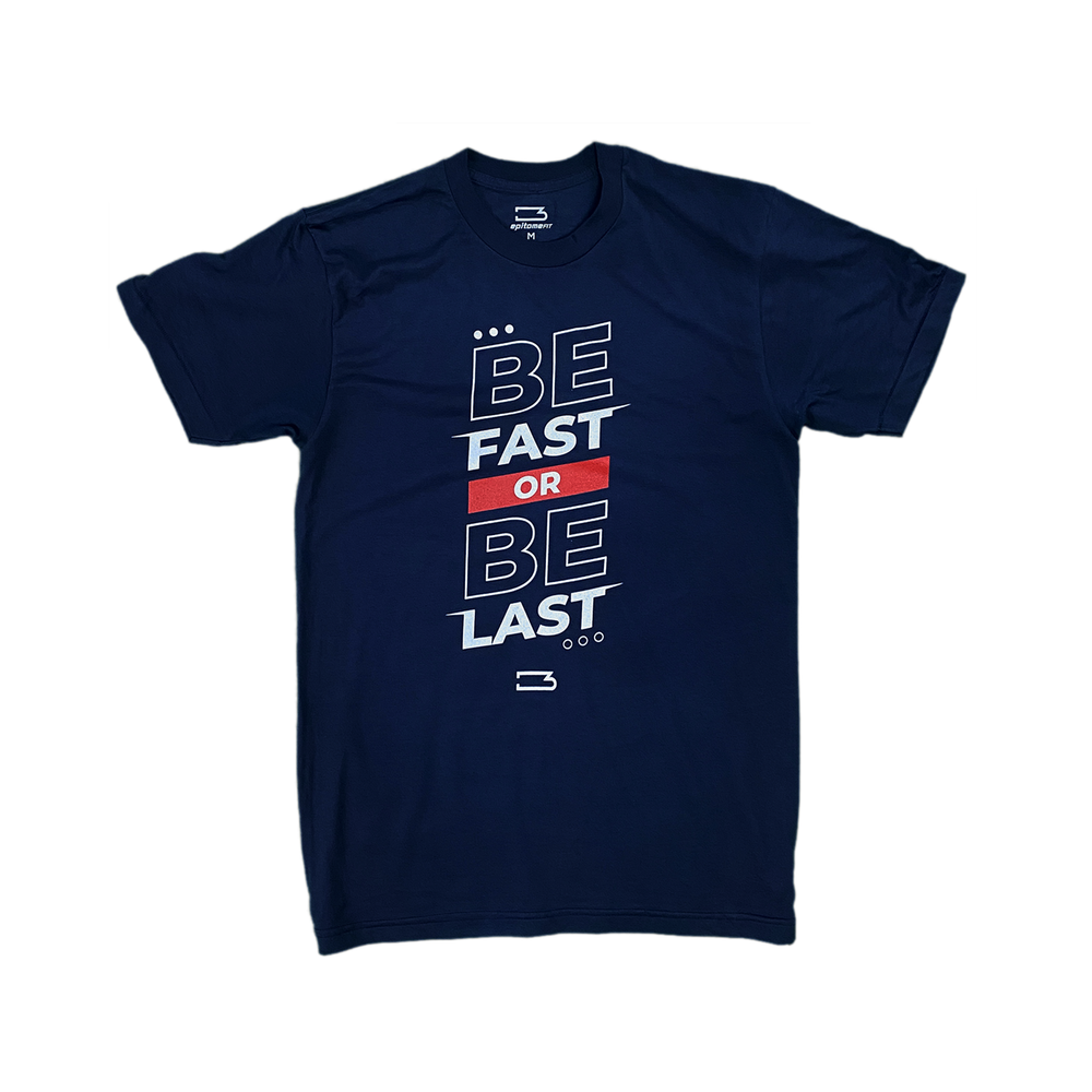 Be Fast Or Be Last T Shirt