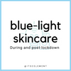 Blue light skincare: During and Post-lockdown