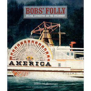 Bobs' Folly: Fulton, Livingston and the Steamboat