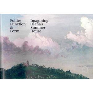 Follies, Function & Form: Imagining Olana's Summer House