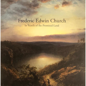 Frederic Edwin Church: In Search of the Promised Land