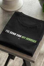 Load image into Gallery viewer, MENS | I'll Send You My Invoice Shirt