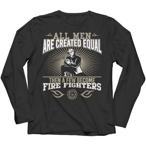 Image of All Men are Created Equal then a few become Firefighters - Long Sleeve - Black / s - Visualtshirt.com