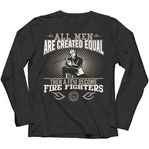 All Men are Created Equal then a few become Firefighters - Long Sleeve - Black / s - Visualtshirt.com