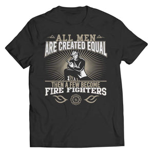 All Men are Created Equal then a few become Firefighters - Long Sleeve - Unisex Shirt / Black / s - Visualtshirt.com