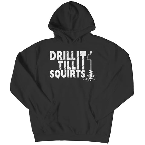 Drill it Til Squirts - Limited Edition - Long Sleeve - Hoodie / Black / s - Visualtshirt.com
