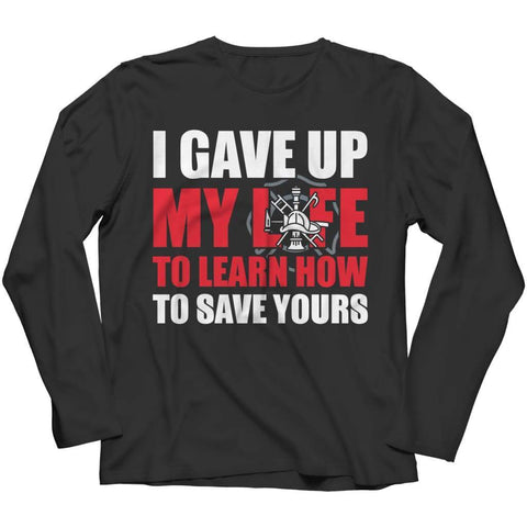 I Gave up my Life to Learn how Save yours - Long Sleeve / Black / s - Visualtshirt.com