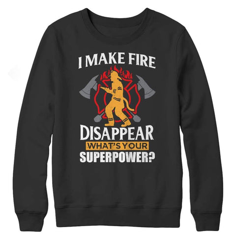 I Make fire Disappear what's your Super Power - Long Sleeve - Crewneck Fleece / Black / s - Visualtshirt.com