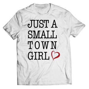 Just a Small Town Girl - White T-shirt - Unisex Shirt / s - Visualtshirt.com