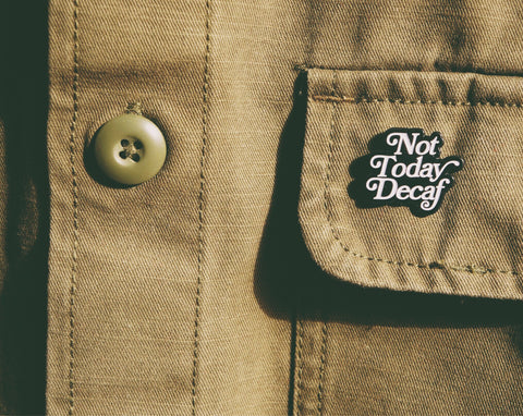 Not today decaf pin - 2Camelz