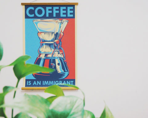 Coffee is an Immigrant Print - 2Camelz