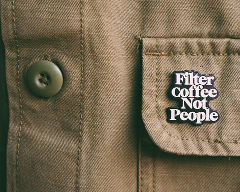 Filter coffee not people pin - 2Camelz