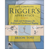 The Complete Rigger's Apprentice: Tools and Techniques for Modern  and Traditional Rigging