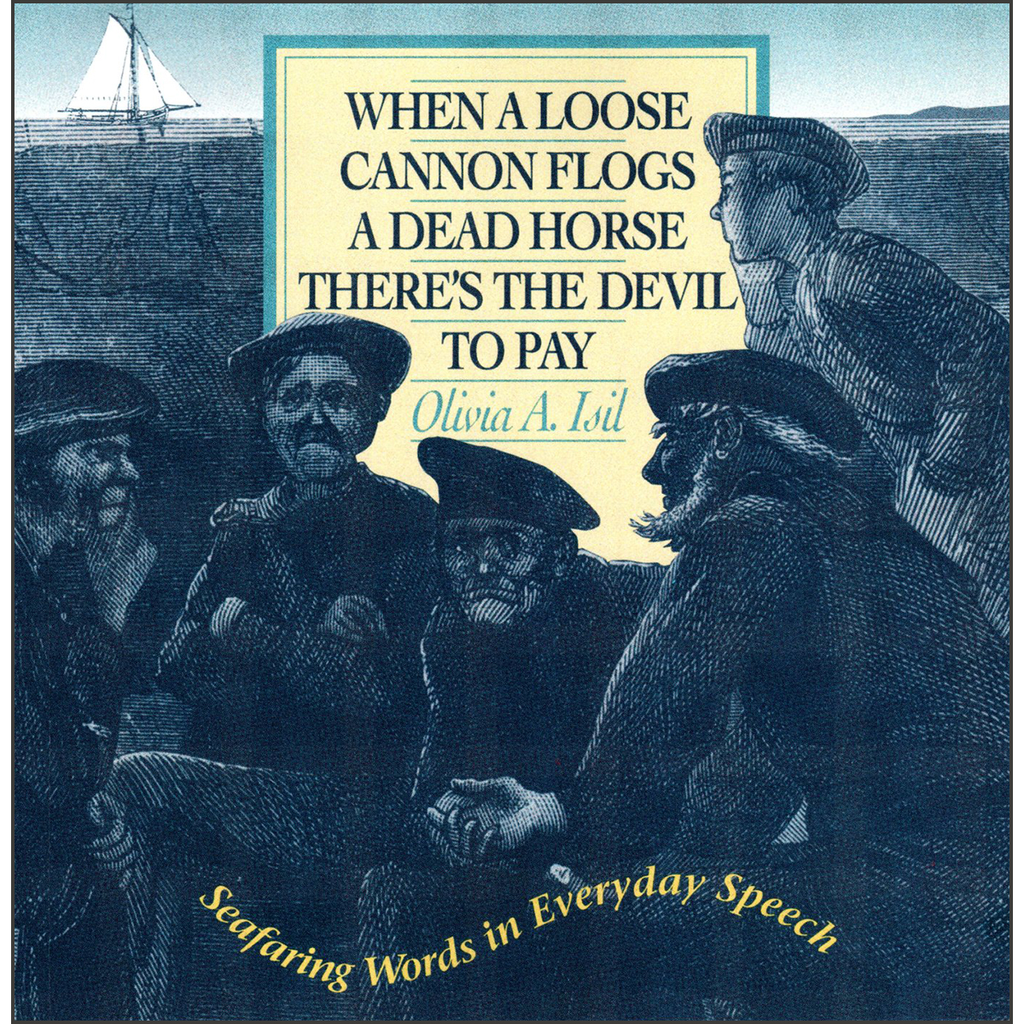 When a Loose Cannon Flogs a Dead Horse There's the Devil to Pay: Seafaring Words in Everyday Speech