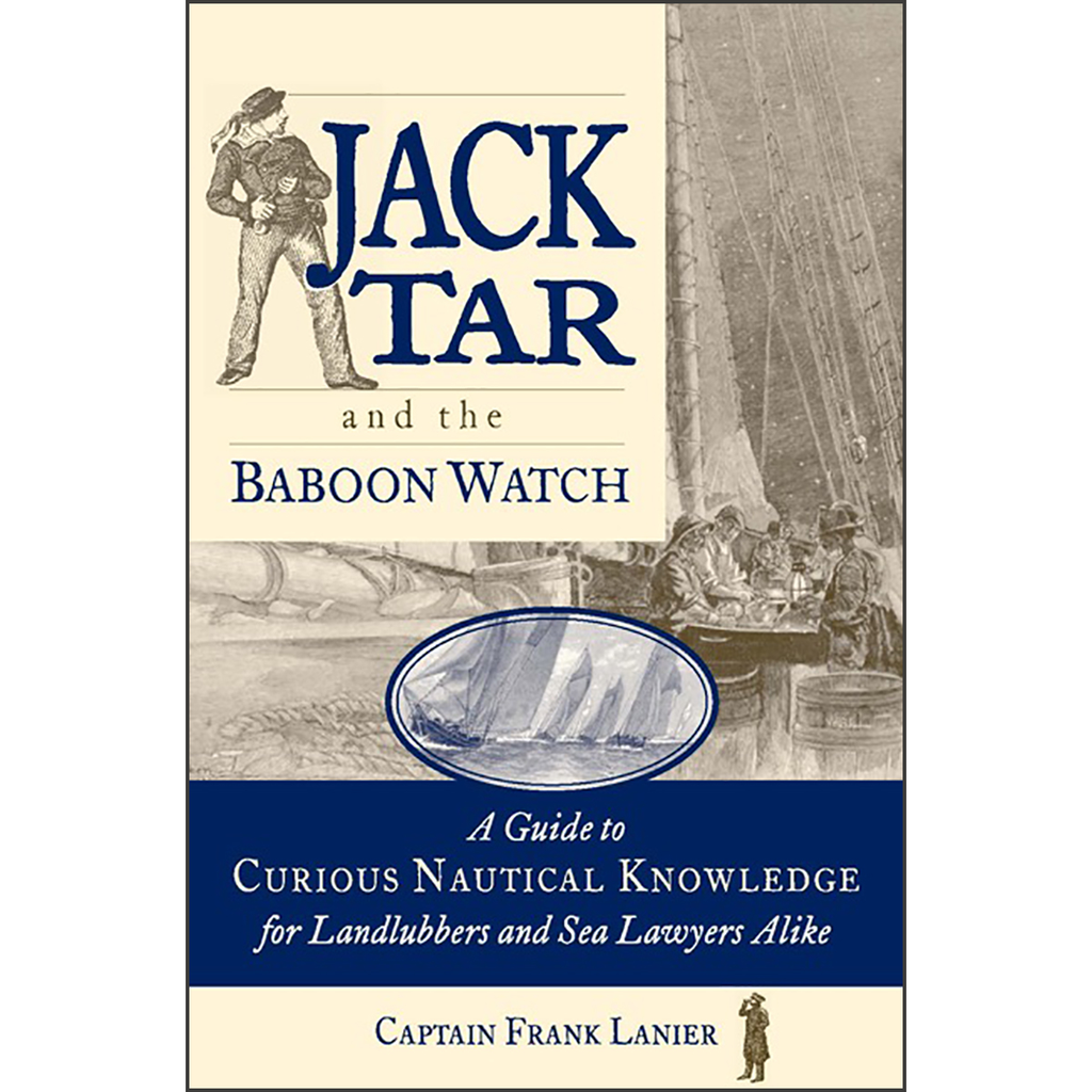 Jack Tar and the Baboon Watch: A Guide to Curious Nautical Knowledge for Landlubbers and Sea Lawyers Alike