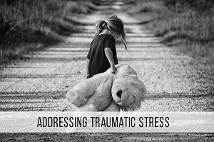 Addressing Traumatic Stress