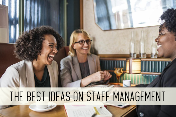 The Best Ideas on Staff Management