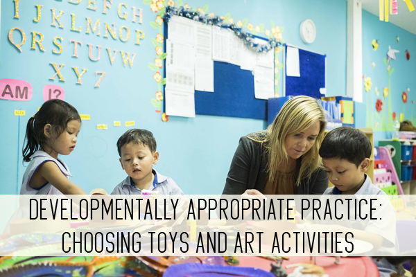 Developmentally Appropriate Practice: Choosing toys and art activities