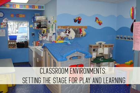 Classroom Environments: Setting the Stage for Play and Learning