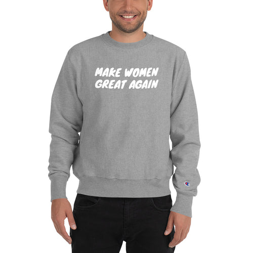 MAKE WOMEN GREAT AGAIN Champion Sweatshirt - Lilrobinzz-clout