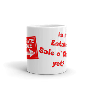 Is It Estate Sale o' Clock Yet?  Mug / Coffee Cup