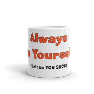 Funny Mug / Coffee Cup : Always Be Yourself - Unless YOU SUCK