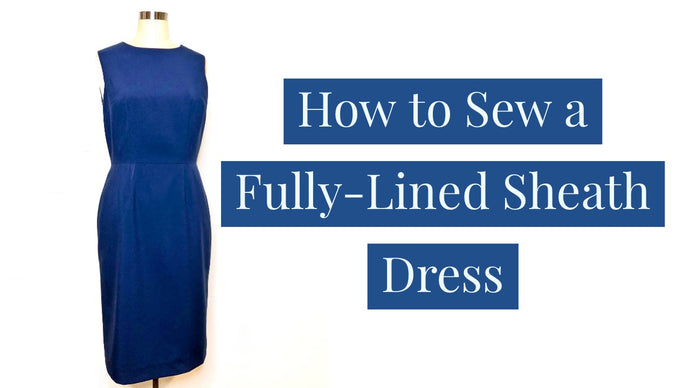 How to Sew a Fully-Lined Sleeveless Sheath Dress Step-by-Step Video Tutorial