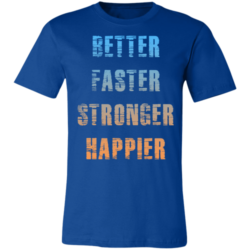 Better faster strong happier get strong workout fitness life gym apparel better faster stronger happier soft cotton t shirt t-shirts tee shirt get fit living