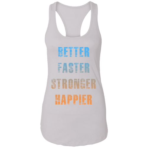 Better Faster Strong Happier Women's Fitness Racerback Tank Top Clothing and Apparel Bodybuilding Workout Gym Shirt