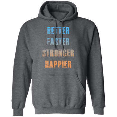 Better faster strong happier get strong workout fitness life gym apparel stay warm better faster stronger happier hoodie sweatshirt get fit living