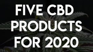 Five CBD Products for 2020