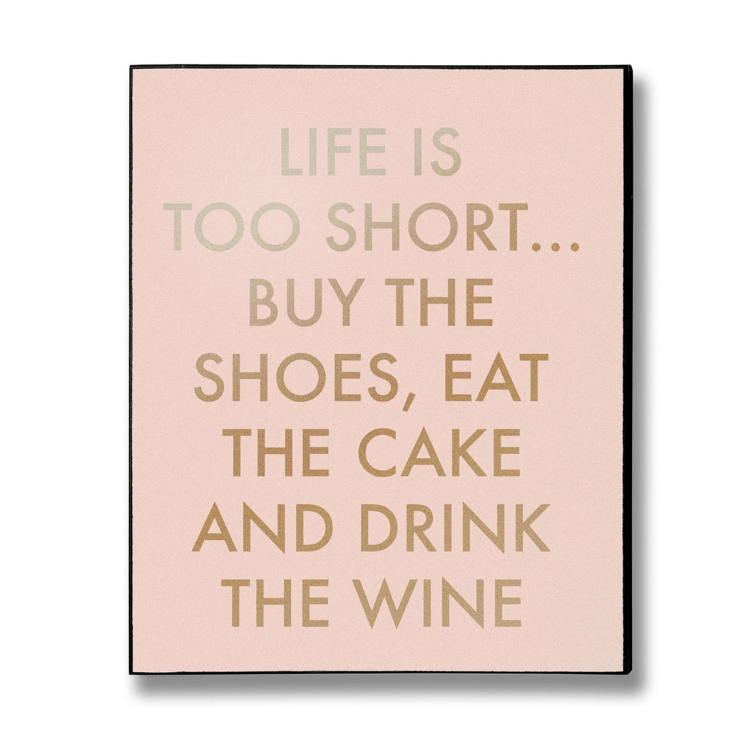 Life Is Too Short Gold Foil plaque