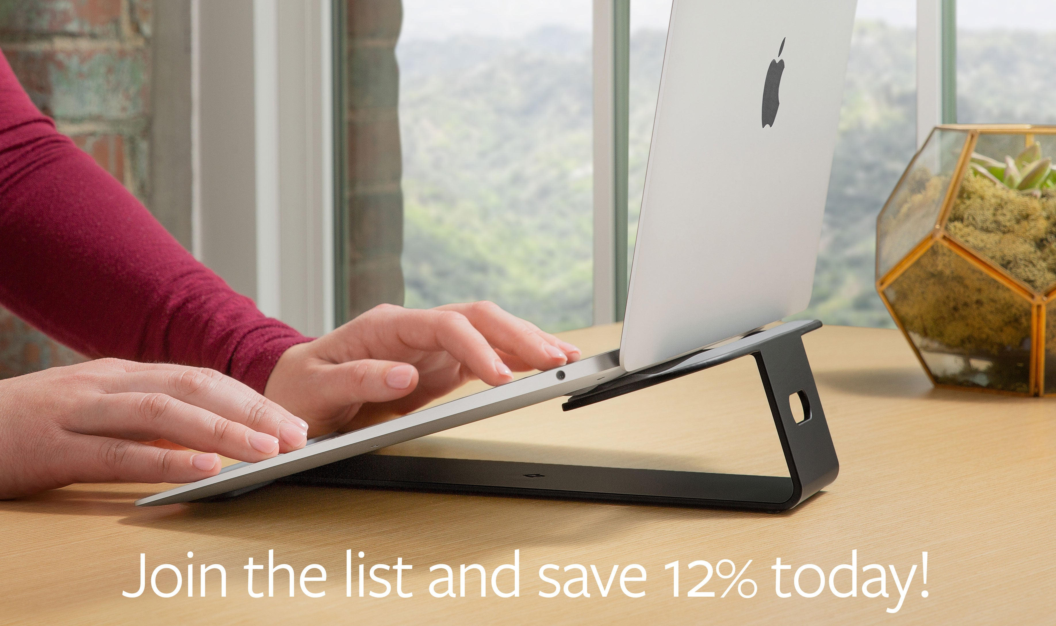 Join the list and save 12% today!